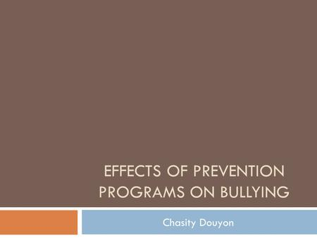 EFFECTS OF PREVENTION PROGRAMS ON BULLYING Chasity Douyon.