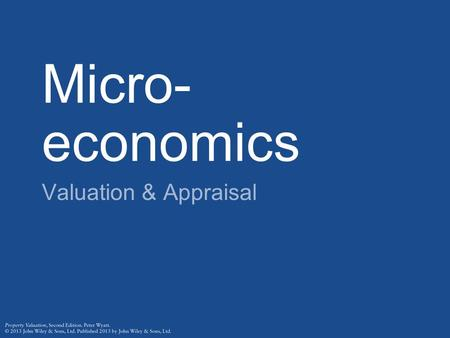 "Micro- economics Valuation & Appraisal. Adam Smith ""A dwelling house, as such, contributes nothing to the revenue of its inhabitant. If it is lett (sic)"