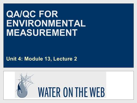 QA/QC FOR ENVIRONMENTAL MEASUREMENT Unit 4: Module 13, Lecture 2.