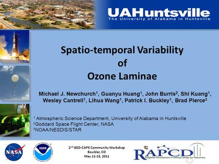 2 nd GEO-CAPE Community Workshop Boulder, CO May 11-13, 2011 Spatio-temporal Variability of Ozone Laminae Michael J. Newchurch 1, Guanyu Huang 1, John.