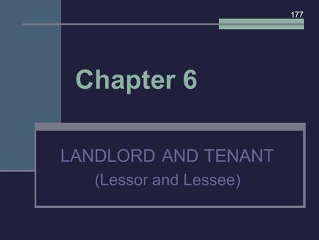 Chapter 6 LANDLORD AND TENANT (Lessor and Lessee) 177.