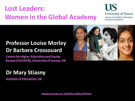 Diversity, Democratisation and Difference: Theories and Methodologies Lost Leaders: Women in the Global Academy Professor Louise Morley Dr Barbara Crossouard.