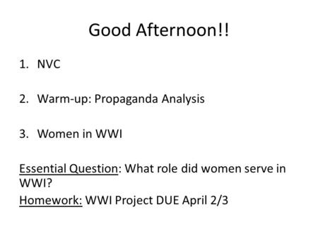 Good Afternoon!! NVC Warm-up: Propaganda Analysis Women in WWI