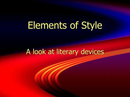 Elements of Style A look at literary devices Figures of Speech  Expressions that are not literally true, but suggest similarities between unrelated.