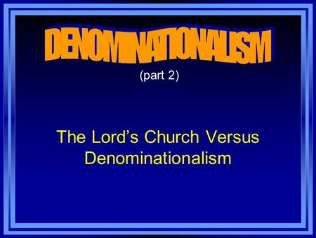 The Lord's Church Versus Denominationalism (part 2)
