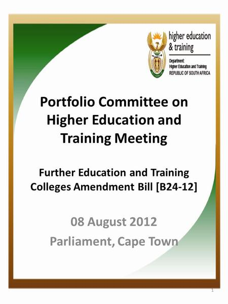 Portfolio Committee on Higher Education and Training Meeting Further Education and Training Colleges Amendment Bill [B24-12] 08 August 2012 Parliament,