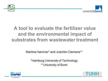 A tool to evaluate the fertilizer value and the environmental impact of substrates from wastewater treatment Martina Hammer* and Joachim Clemens** *Hamburg.