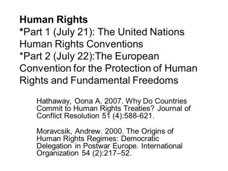Human Rights *Part 1 (July 21): The United Nations Human Rights Conventions *Part 2 (July 22):The European Convention for the Protection of Human Rights.