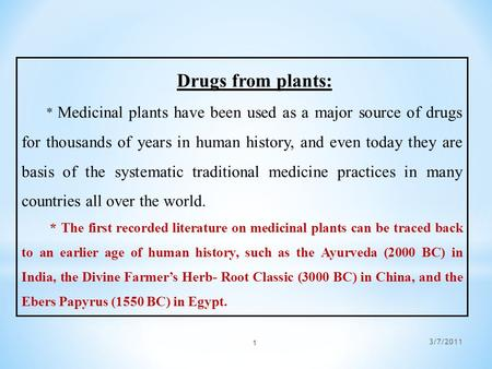 Drugs from plants: * Medicinal plants have been used as a major source of drugs for thousands of years in human history, and even today they are basis.