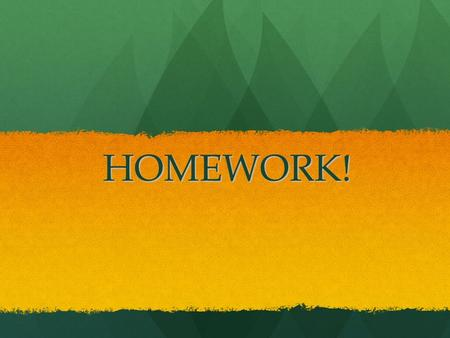 HOMEWORK!. GUIDELINES A QUIET OR NON-DISTRACTING PLACE TO WORK. A QUIET OR NON-DISTRACTING PLACE TO WORK. A TIME SET ASIDE – BE SPECIFIC A TIME SET ASIDE.