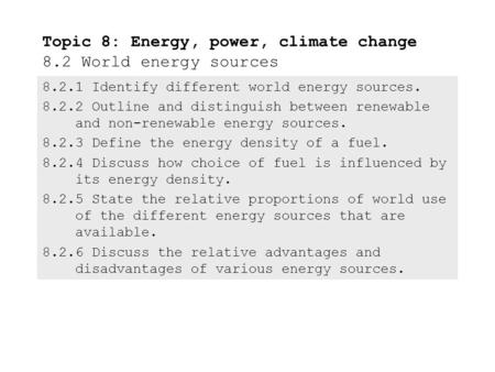 8.2.1Identify different world energy sources. 8.2.2Outline and distinguish between renewable and non-renewable energy sources. 8.2.3Define the energy.