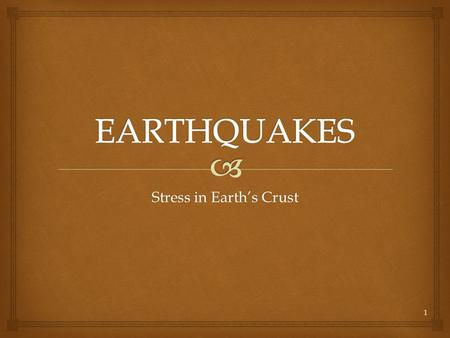 Stress in Earth's Crust 1.   An earthquake (also known as a quake, tremor or temblor) is the result of a sudden release of energy in the Earth's crust.