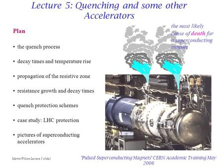 Martin Wilson Lecture 5 slide1 'Pulsed Superconducting Magnets' CERN Academic Training May 2006 Plan the quench process decay times and temperature rise.