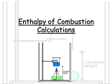 Enthalpy of Combustion Calculations. Example Q. 4.6g of ethanol (C 2 H 5 OH) is burned. The energy released raised the temperature of 0.5kg of water by.