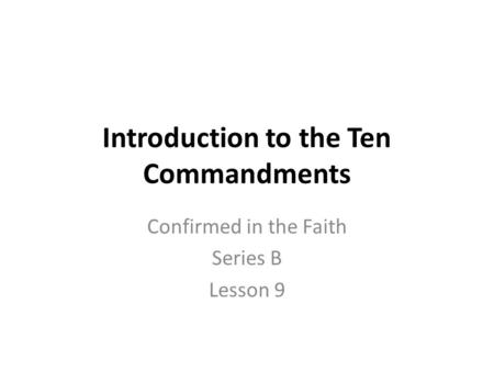 Introduction to the Ten Commandments Confirmed in the Faith Series B Lesson 9.