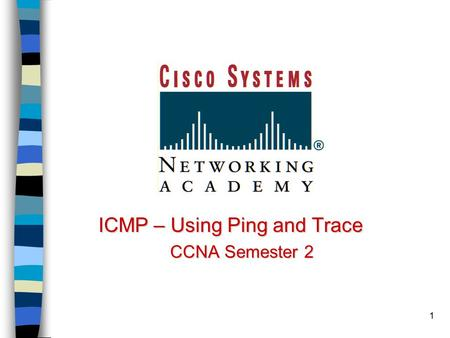 1 ICMP – Using Ping and Trace CCNA Semester 2. 2 172.30.1.20 172.30.1.25.