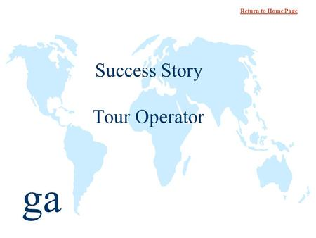 Ga Success Story Tour Operator Return to Home Page.