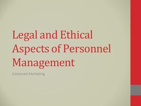 Legal and Ethical Aspects of Personnel Management Advanced Marketing.