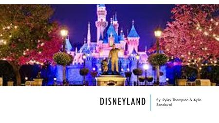 DISNEYLAND By: Ryley Thompson & Aylin Sandoval. WHO IS THE FOUNDER OF DISNEYLAND? Walt Disney Walter Elias Walt Disney was an American business magnate,