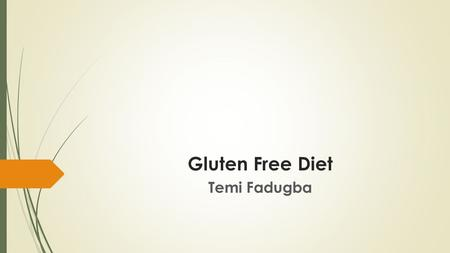 Gluten Free Diet Temi Fadugba. What is Gluten? o Gluten is a protein found in wheat, rye, barley and some oats o Gluten generally contains 75-80% protein.
