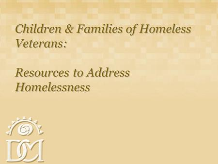 Children & Families of Homeless Veterans: Resources to Address Homelessness.