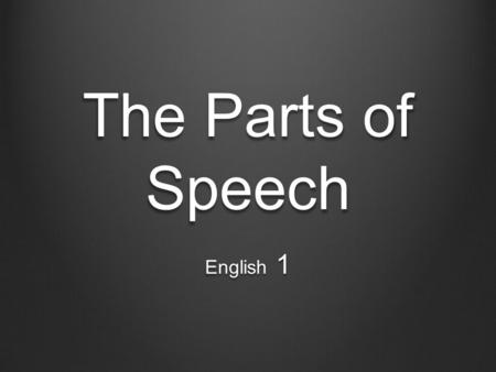 The Parts of Speech English 1.