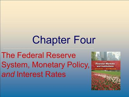 ©2009, The McGraw-Hill Companies, All Rights Reserved 4-1 McGraw-Hill/Irwin Chapter Four The Federal Reserve System, Monetary Policy, and Interest Rates.