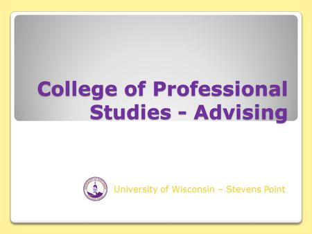 College of Professional Studies - Advising University of Wisconsin – Stevens Point.