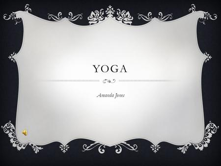 YOGA Amanda Jones. BENEFITS  Stress Management  Weight Loss  Strength Training  Improved flexibility  Protection from injury  Better athletic performance.