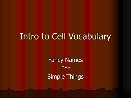 Intro to Cell Vocabulary Fancy Names For Simple Things.