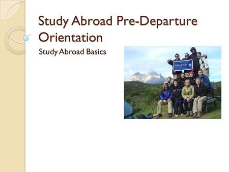 Study Abroad Pre-Departure Orientation Study Abroad Basics.
