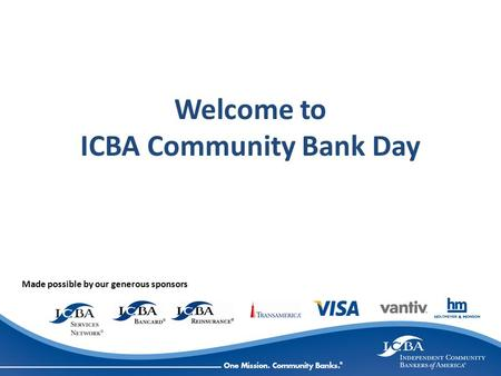 Welcome to ICBA Community Bank Day Made possible by our generous sponsors.