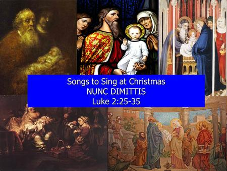 Songs to Sing at Christmas NUNC DIMITTIS Luke 2:25-35.