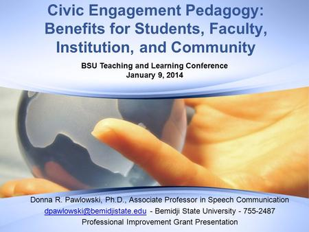 Civic Engagement Pedagogy: Benefits for Students, Faculty, Institution, and Community Donna R. Pawlowski, Ph.D., Associate Professor in Speech Communication.