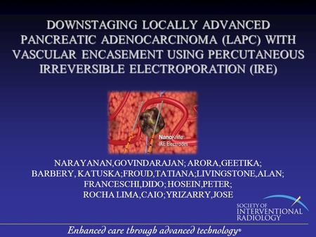 DOWNSTAGING LOCALLY ADVANCED PANCREATIC ADENOCARCINOMA (LAPC) WITH VASCULAR ENCASEMENT USING PERCUTANEOUS IRREVERSIBLE ELECTROPORATION (IRE) NARAYANAN,GOVINDARAJAN;