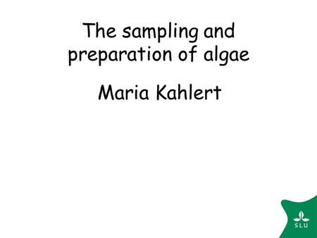 The sampling and preparation of algae Maria Kahlert.