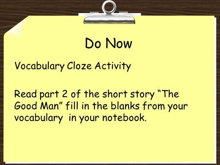 "Do Now Vocabulary Cloze Activity Read part 2 of the short story ""The Good Man"" fill in the blanks from your vocabulary in your notebook."