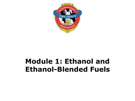 Module 1: Ethanol and Ethanol-Blended Fuels. 2 Objective Upon the successful completion of this module, participants will be able to describe the use.