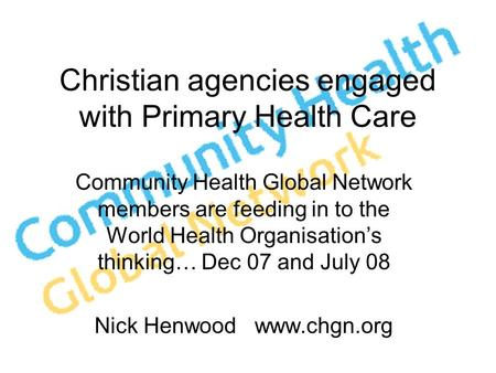 Christian agencies engaged with Primary Health Care Community Health Global Network members are feeding in to the World Health Organisation's thinking…
