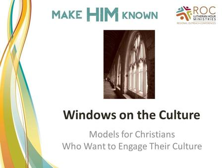 Windows on the Culture Models for Christians Who Want to Engage Their Culture.