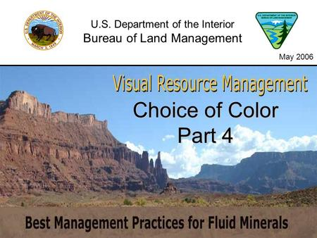 Choice of Color Part 4 U.S. Department of the Interior Bureau of Land Management May 2006.