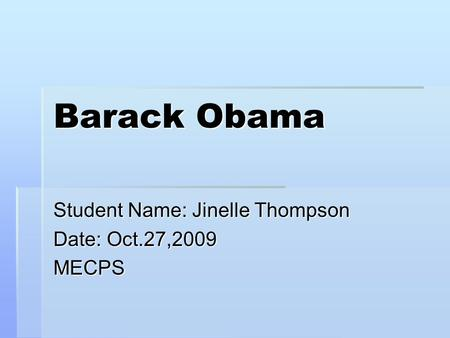 Student Name: Jinelle Thompson Date: Oct.27,2009 MECPS