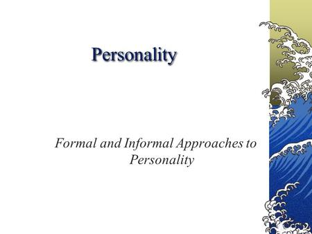 Personality Formal and Informal Approaches to Personality.