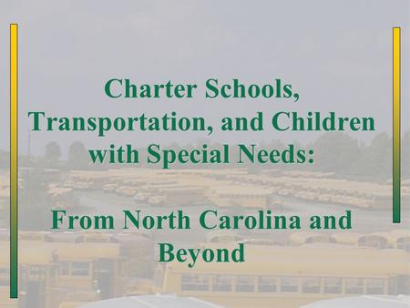 Charter Schools, Transportation, and Children with Special Needs: From North Carolina and Beyond.