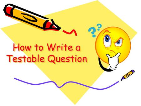 "How to Write a Testable Question. Review: What is a ""Testable Question?"" A testable question is one that can be answered by designing and carrying out."