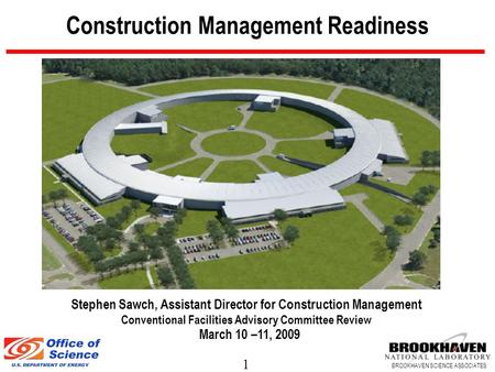1 BROOKHAVEN SCIENCE ASSOCIATES Construction Management Readiness Stephen Sawch, Assistant Director for Construction Management Conventional Facilities.