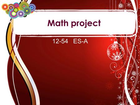 Math project 12-54 ES-A. Done by: Azza Eissa Alanoud hamed Salama mohammed.