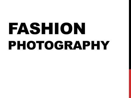 FASHION PHOTOGRAPHY. WHAT IS IT? Fashion photography highlights clothing and other fashion products in exciting and memorable ways. Fashion photographers.