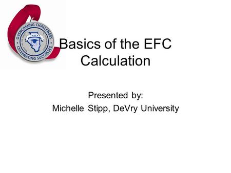 Basics of the EFC Calculation Presented by: Michelle Stipp, DeVry University.