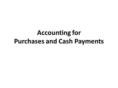 Accounting for Purchases and Cash Payments. Buy goods from supplier Sell merchandise to consumer.